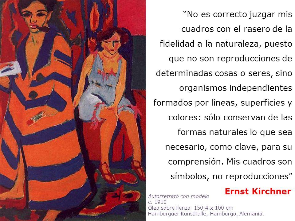 Ernst Kirchner No es correcto juzgar mis cuadros con el rasero de la fidelidad a la naturaleza, puesto que no son reproducciones de determinadas cosas
