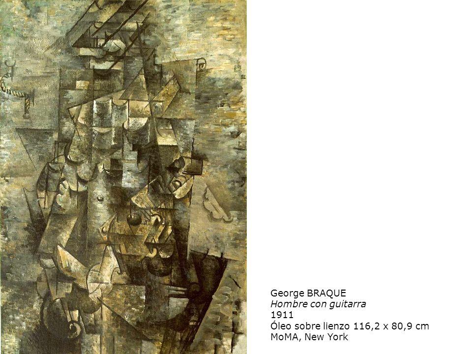George BRAQUE Hombre con guitarra 1911 Óleo sobre lienzo 116,2 x 80,9 cm MoMA, New York