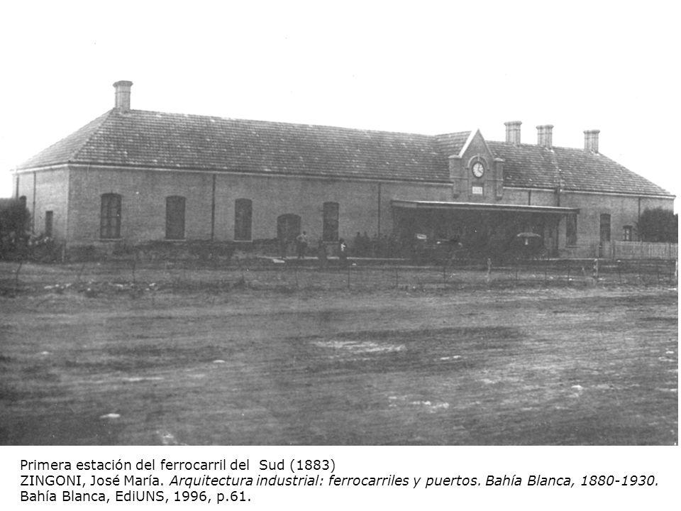 Primera estación del ferrocarril del Sud (1883) ZINGONI, José María. Arquitectura industrial: ferrocarriles y puertos. Bahía Blanca, 1880-1930. Bahía