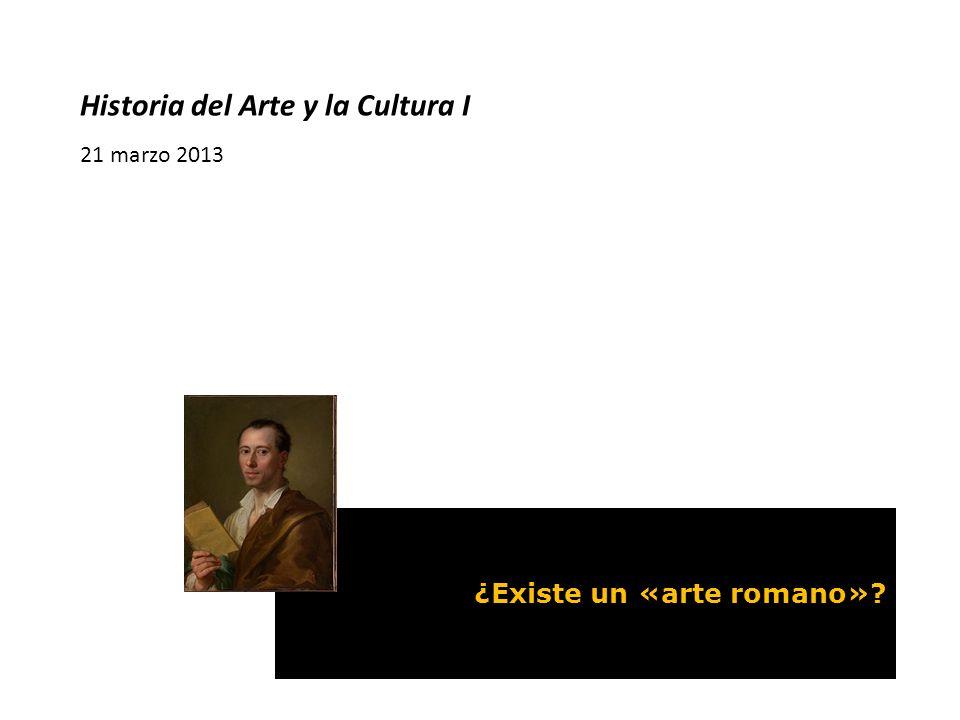 Historia del Arte y la Cultura I 21 marzo 2013 La cultura romana. El arte al servicio del poder y de la comunidad. La ciudad y sus edificios; las obra