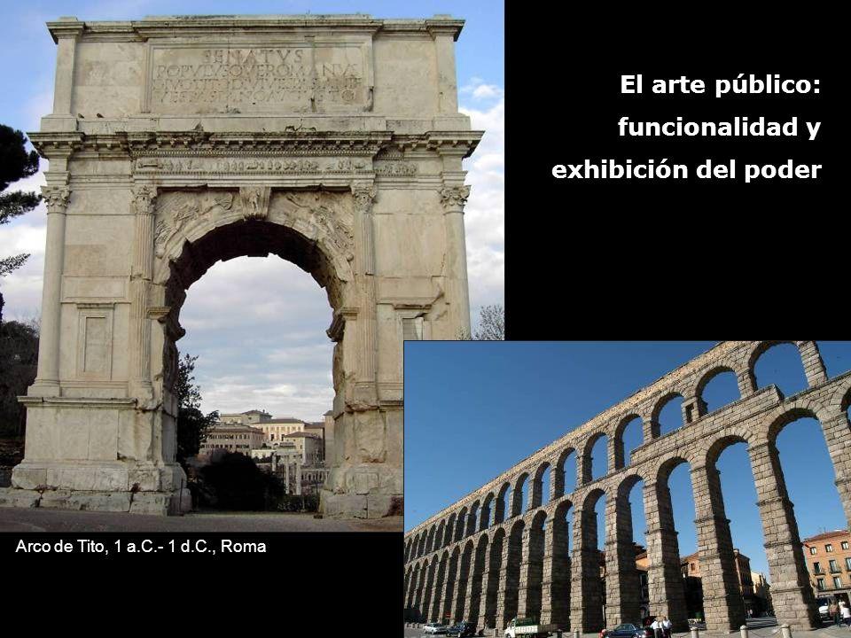 El arte público: funcionalidad y exhibición del poder Arco de Tito, 1 a.C.- 1 d.C., Roma