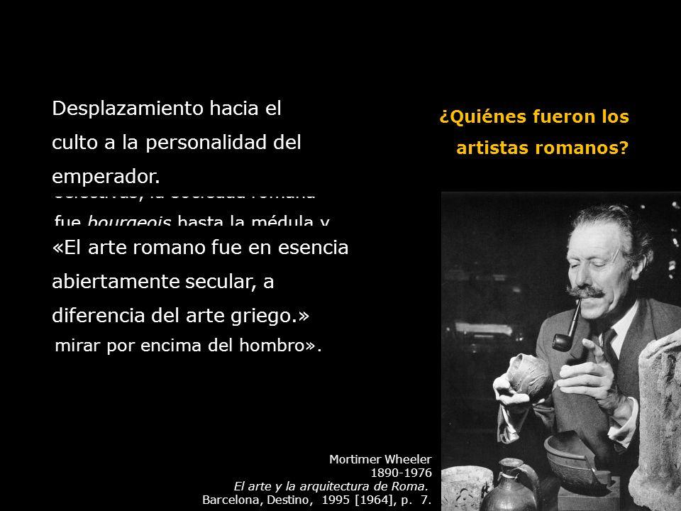 Mortimer Wheeler 1890-1976 El arte y la arquitectura de Roma. Barcelona, Destino, 1995 [1964], p. 7. « A diferencia de las sociedades del Renacimiento