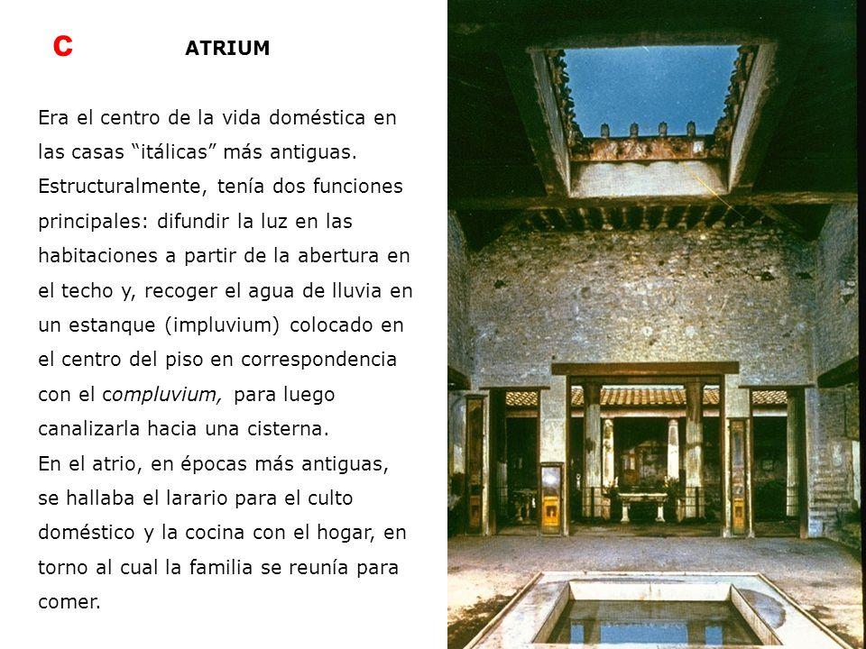 c ATRIUM Era el centro de la vida doméstica en las casas itálicas más antiguas. Estructuralmente, tenía dos funciones principales: difundir la luz en