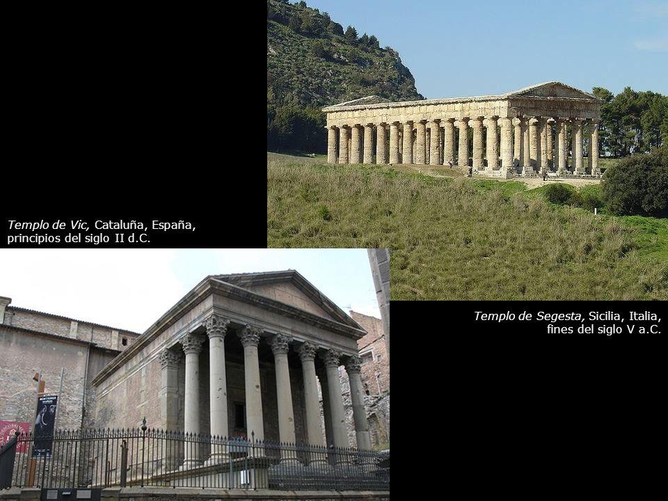 Templo de Segesta, Sicilia, Italia, fines del siglo V a.C. Templo de Vic, Cataluña, España, principios del siglo II d.C.