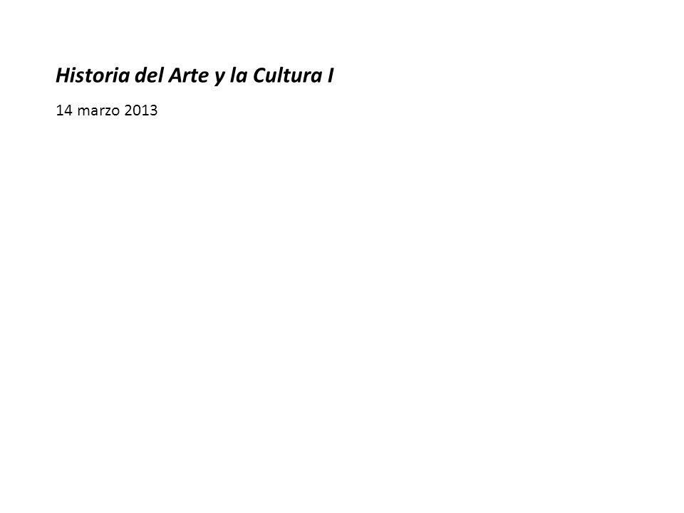 Historia del Arte y la Cultura I 14 marzo 2013