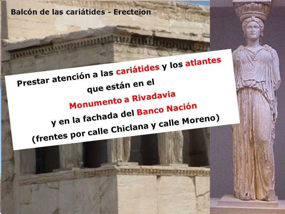 Erecteion (ca. 421-405) Balcón de las cariátides - Erecteion Prestar atención a las cariátides y los atlantes que están en el Monumento a Rivadavia y