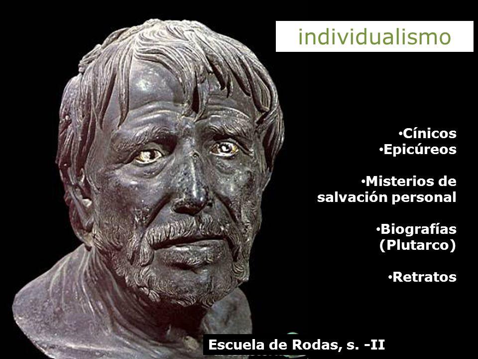 Escuela de Rodas, s. -II individualismo Cínicos Epicúreos Misterios de salvación personal Biografías (Plutarco) Retratos