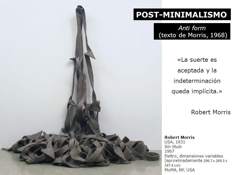 Robert Morris USA, 1931 Sin título 1967 Fieltro, dimensiones variables (aproximadamente 296.7 x 269.3 x 147.4 cm) MoMA, NY, USA «La suerte es aceptada