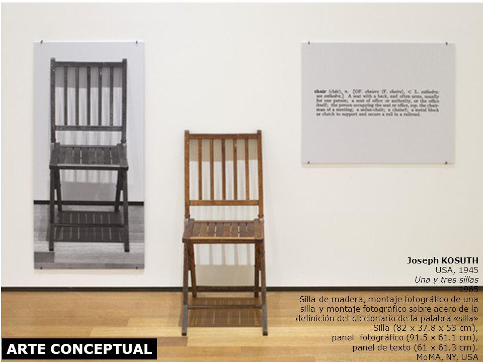 ARTE CONCEPTUAL Joseph KOSUTH USA, 1945 Una y tres sillas 1965 Silla de madera, montaje fotográfico de una silla y montaje fotográfico sobre acero de