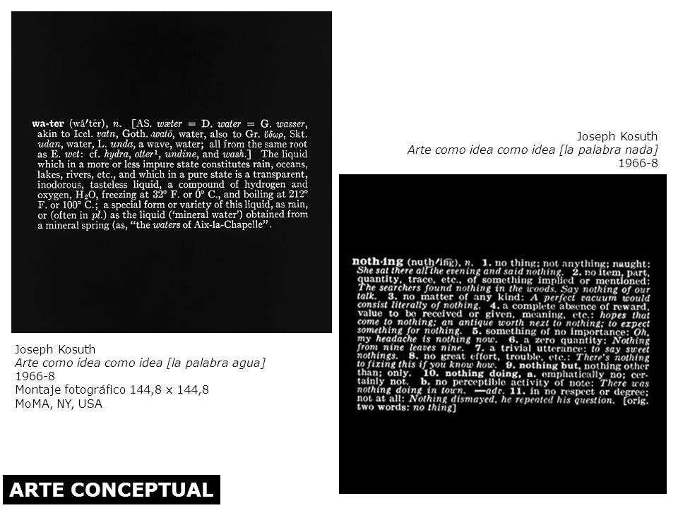 Joseph Kosuth Arte como idea como idea [la palabra agua] 1966-8 Montaje fotográfico 144,8 x 144,8 MoMA, NY, USA Joseph Kosuth Arte como idea como idea
