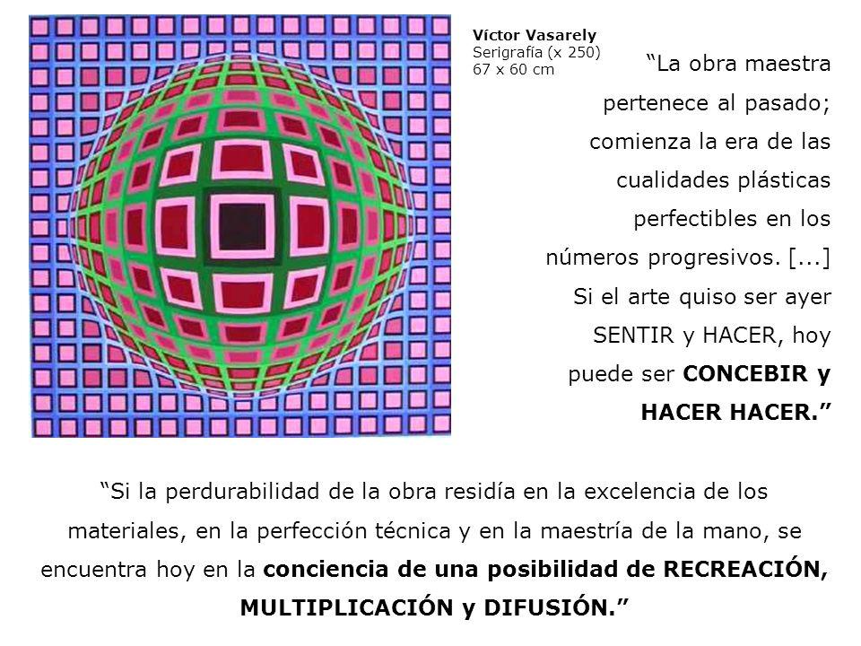 Víctor Vasarely Serigrafía (x 250) 67 x 60 cm La obra maestra pertenece al pasado; comienza la era de las cualidades plásticas perfectibles en los núm