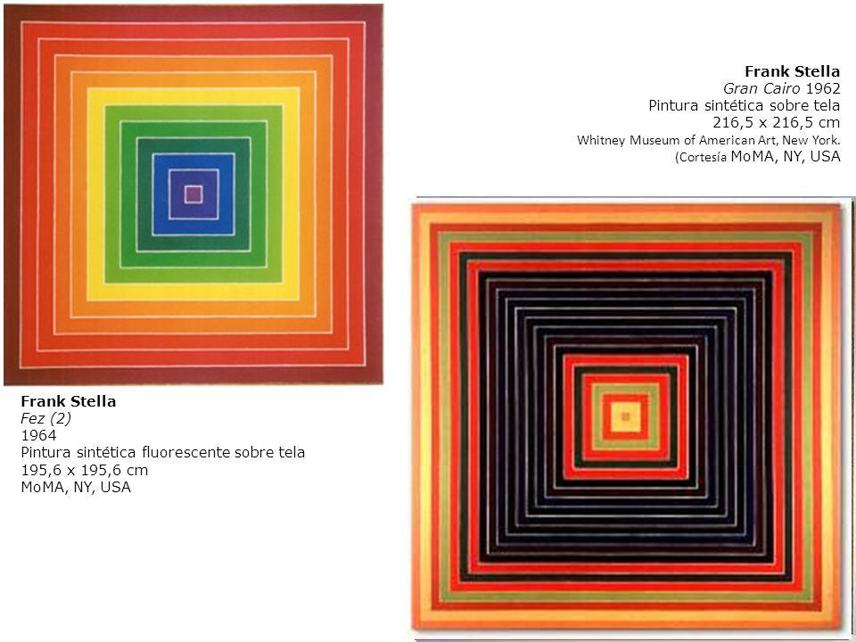 Frank Stella Fez (2) 1964 Pintura sintética fluorescente sobre tela 195,6 x 195,6 cm MoMA, NY, USA Frank Stella Gran Cairo 1962 Pintura sintética sobr