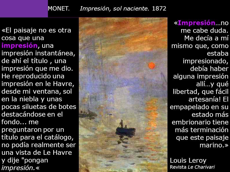 Claude MONET. Impresión, sol naciente. 1872 Óleo sobre lienzo 48 x 63 cm. Museo Museo Marmottan-Monet, París «Impresión…no me cabe duda. Me decía a mí