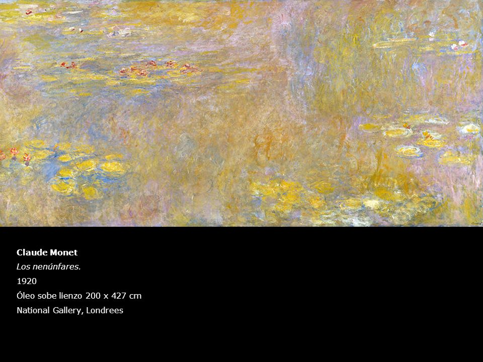 Claude Monet Los nenúnfares. 1920 Óleo sobe lienzo 200 x 427 cm National Gallery, Londrees