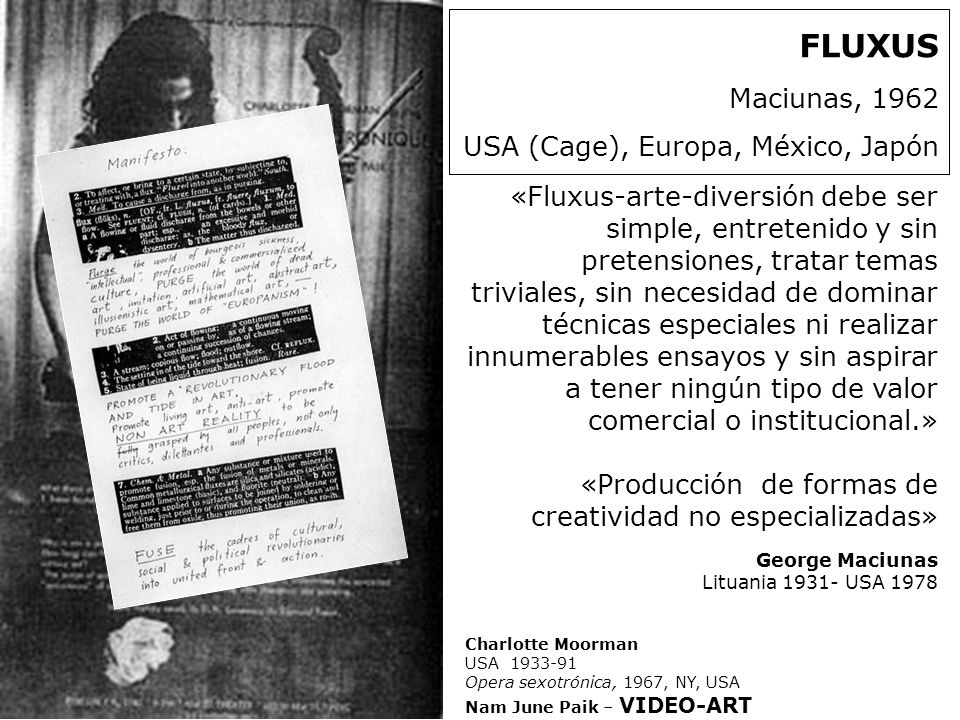 Charlotte Moorman USA 1933-91 Opera sexotrónica, 1967, NY, USA Nam June Paik – VIDEO-ART FLUXUS Maciunas, 1962 USA (Cage), Europa, México, Japón «Flux