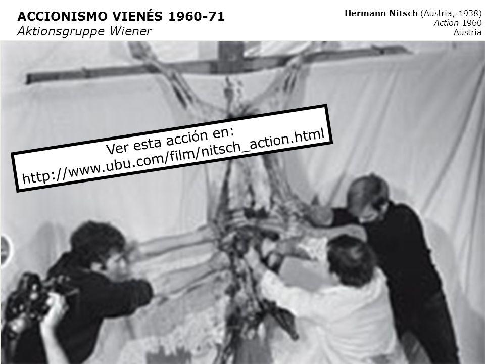 Ver esta acción en: http://www.ubu.com/film/nitsch_action.html Hermann Nitsch (Austria, 1938) Action 1960 Austria ACCIONISMO VIENÉS 1960-71 Aktionsgru