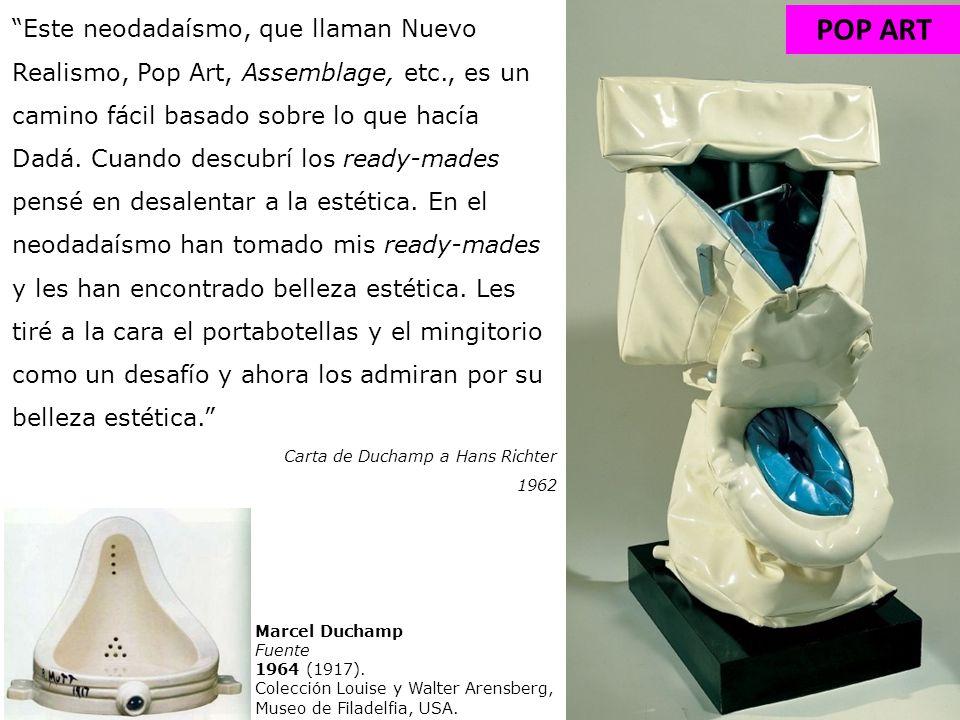 Marcel Duchamp Fuente 1964 (1917). Colección Louise y Walter Arensberg, Museo de Filadelfia, USA. Este neodadaísmo, que llaman Nuevo Realismo, Pop Art