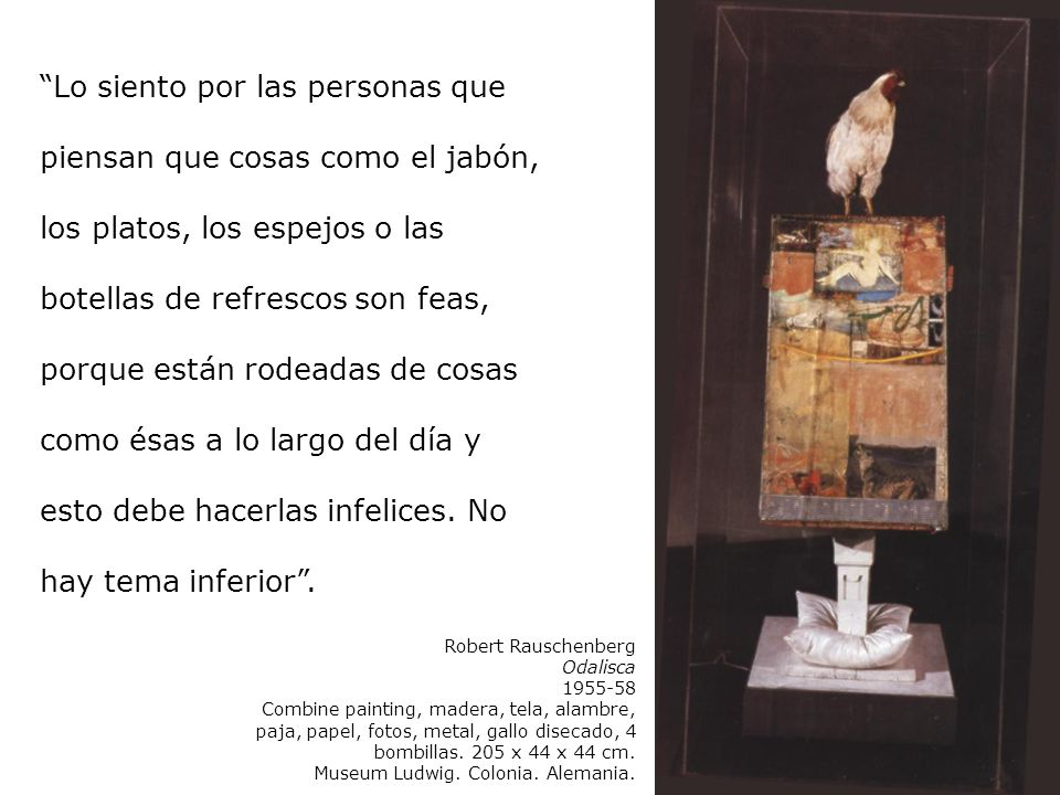 Robert Rauschenberg Odalisca 1955-58 Combine painting, madera, tela, alambre, paja, papel, fotos, metal, gallo disecado, 4 bombillas. 205 x 44 x 44 cm