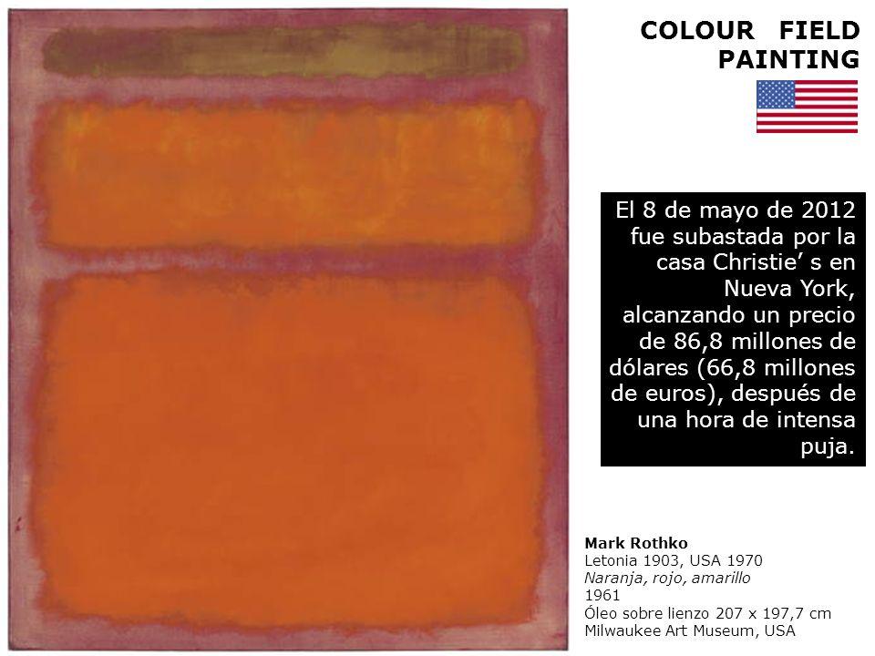 COLOUR FIELD PAINTING Mark Rothko Letonia 1903, USA 1970 Naranja, rojo, amarillo 1961 Óleo sobre lienzo 207 x 197,7 cm Milwaukee Art Museum, USA El 8
