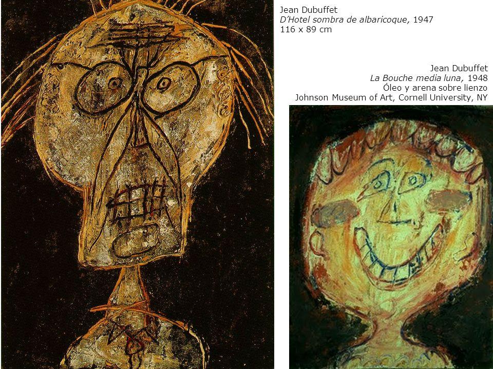Jean Dubuffet DHotel sombra de albaricoque, 1947 116 x 89 cm Jean Dubuffet La Bouche media luna, 1948 Óleo y arena sobre lienzo Johnson Museum of Art,