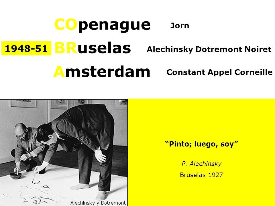 COpenague BRuselas Amsterdam 1948-51 Jorn Alechinsky Dotremont Noiret Constant Appel Corneille Alechinsky y Dotremont Pinto; luego, soy P. Alechinsky