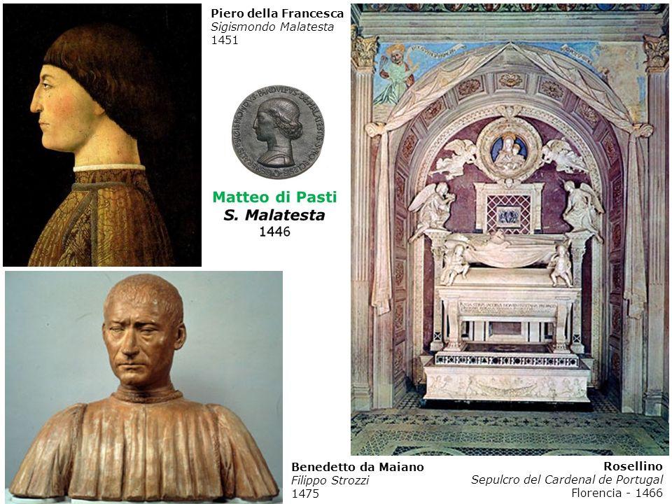 Rosellino Sepulcro del Cardenal de Portugal Florencia - 1466 Piero della Francesca Sigismondo Malatesta 1451 Benedetto da Maiano Filippo Strozzi 1475