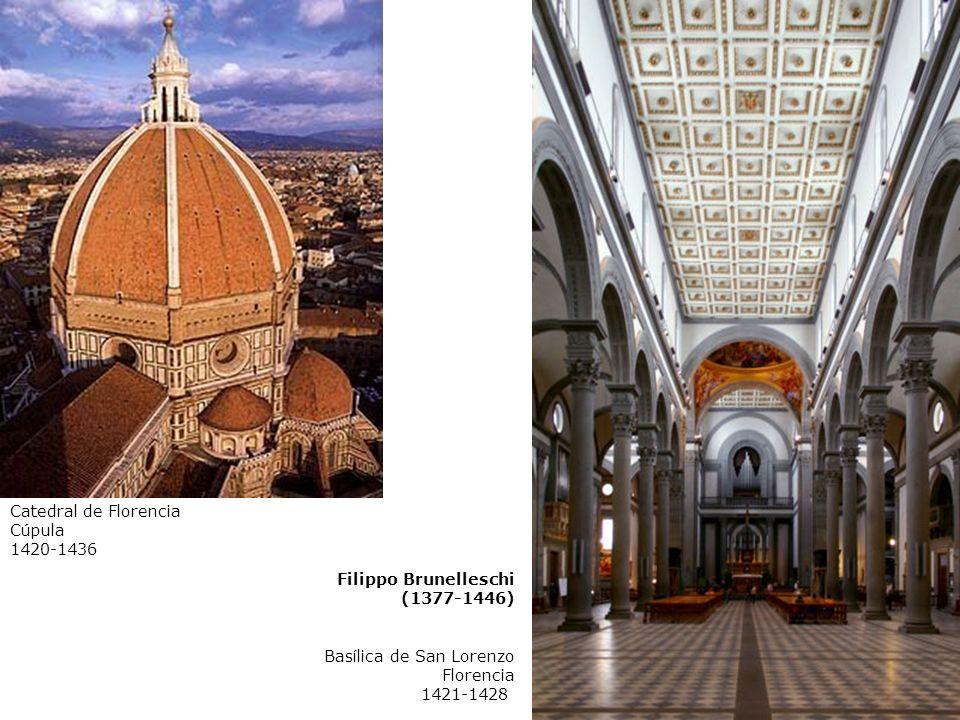 Filippo Brunelleschi (1377-1446) Basílica de San Lorenzo Florencia 1421-1428 Catedral de Florencia Cúpula 1420-1436