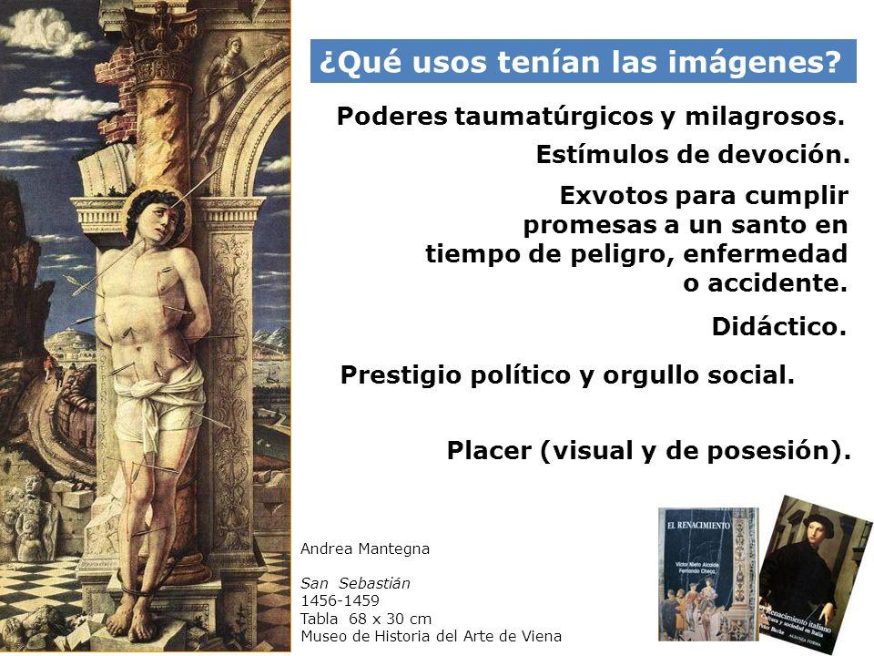 Andrea Mantegna San Sebastián 1456-1459 Tabla 68 x 30 cm Museo de Historia del Arte de Viena ¿Qué usos tenían las imágenes? Poderes taumatúrgicos y mi