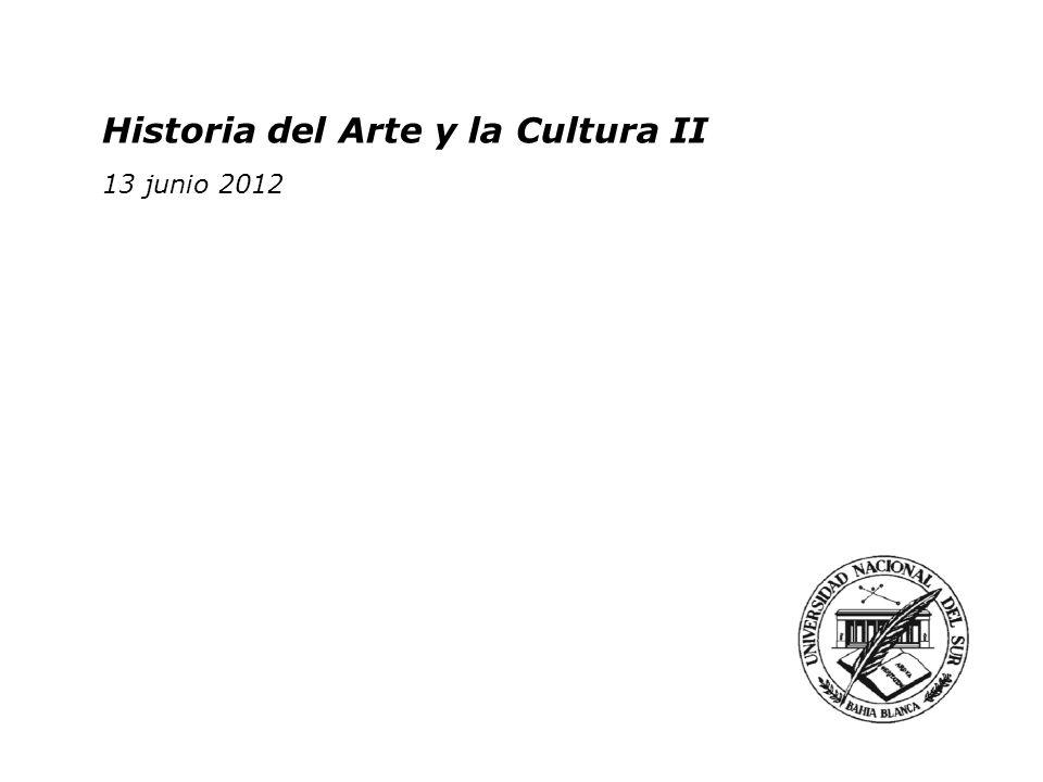 Historia del Arte y la Cultura II 2 junio 2011 Historia del Arte y la Cultura II 13 junio 2012