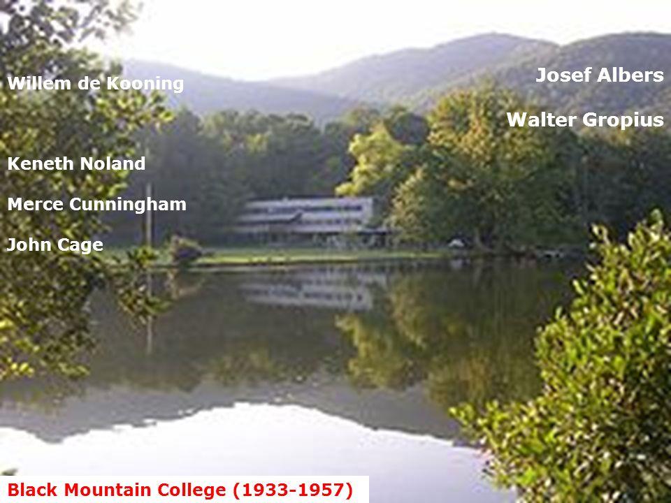 Black Mountain College (1933-1957) Josef Albers Walter Gropius Willem de Kooning Keneth Noland Merce Cunningham John Cage