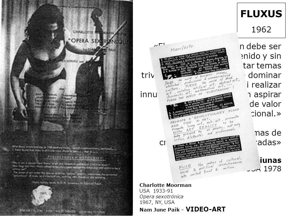 Charlotte Moorman USA 1933-91 Opera sexotrónica 1967, NY, USA Nam June Paik – VIDEO-ART FLUXUS 1962 «Fluxus-arte-diversión debe ser simple, entretenid
