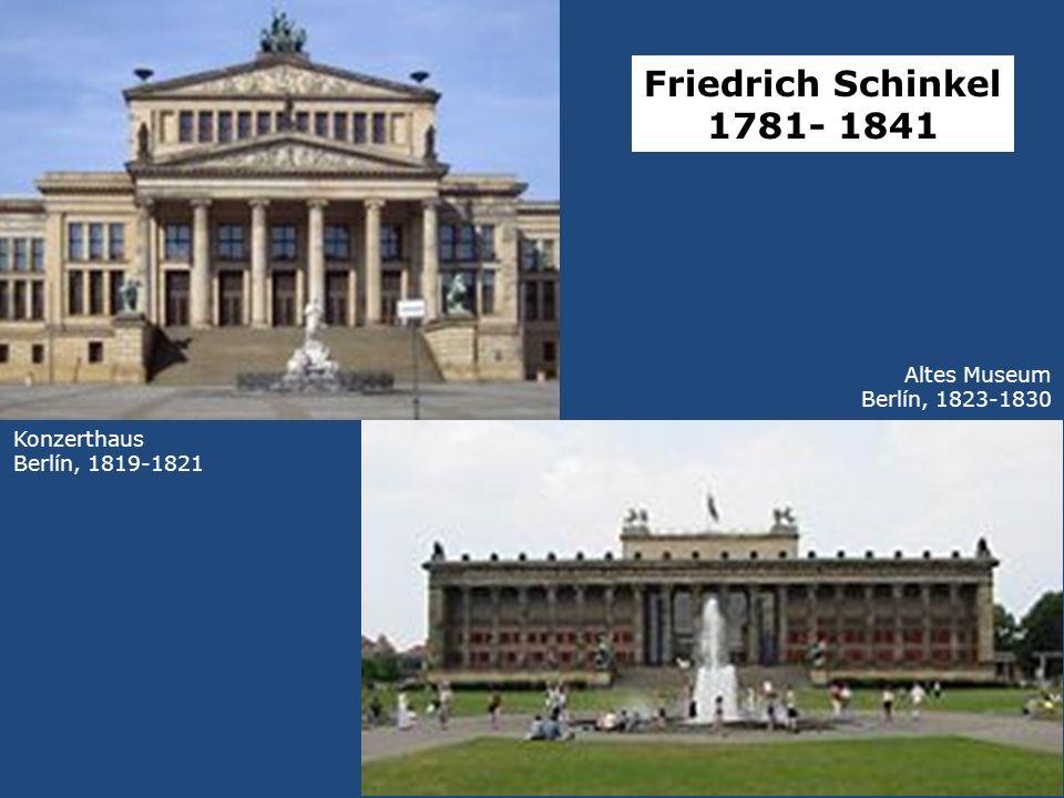 Friedrich Schinkel 1781- 1841 Altes Museum Berlín, 1823-1830 Konzerthaus Berlín, 1819-1821