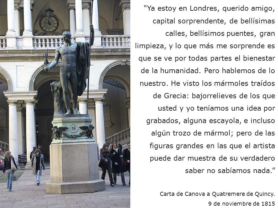 Antonio Canova 1757-1822 Napoleón divinizado Patio de la Pinacoteca de Brera Milán Ya estoy en Londres, querido amigo, capital sorprendente, de bellís