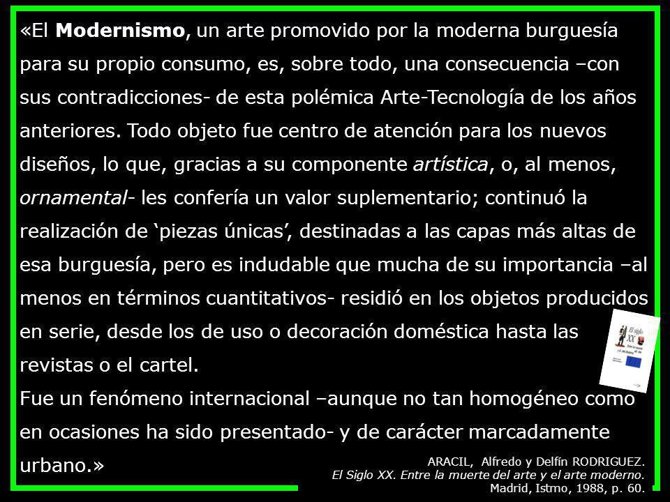 «El Modernismo, un arte promovido por la moderna burguesía para su propio consumo, es, sobre todo, una consecuencia –con sus contradicciones- de esta
