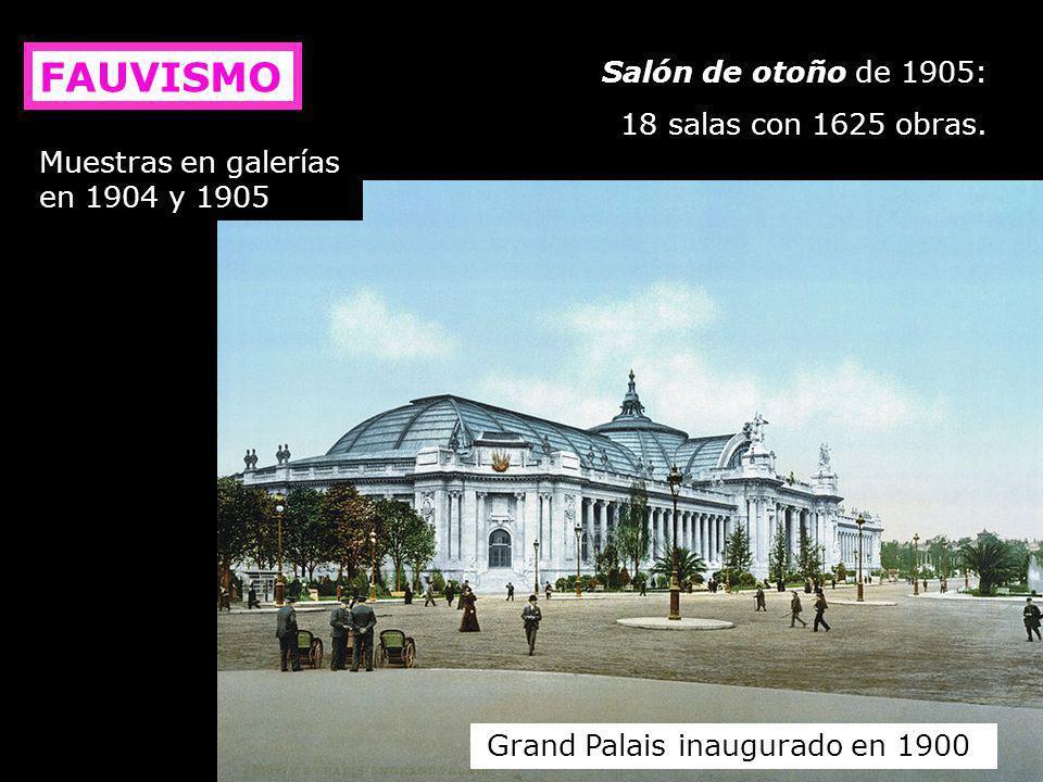 Grand Palais inaugurado en 1900 Salón de otoño de 1905: 18 salas con 1625 obras. Muestras en galerías en 1904 y 1905 FAUVISMO