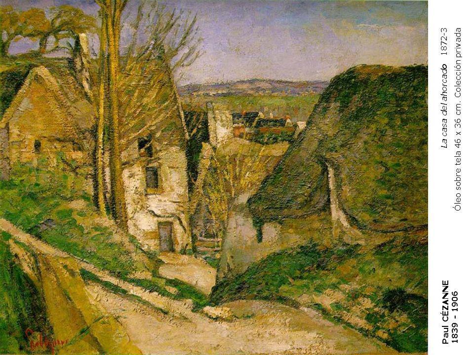 Paul CÉZANNE 1839 - 1906 La casa del ahorcado 1872-3 Óleo sobre tela 46 x 36 cm. Colección privada