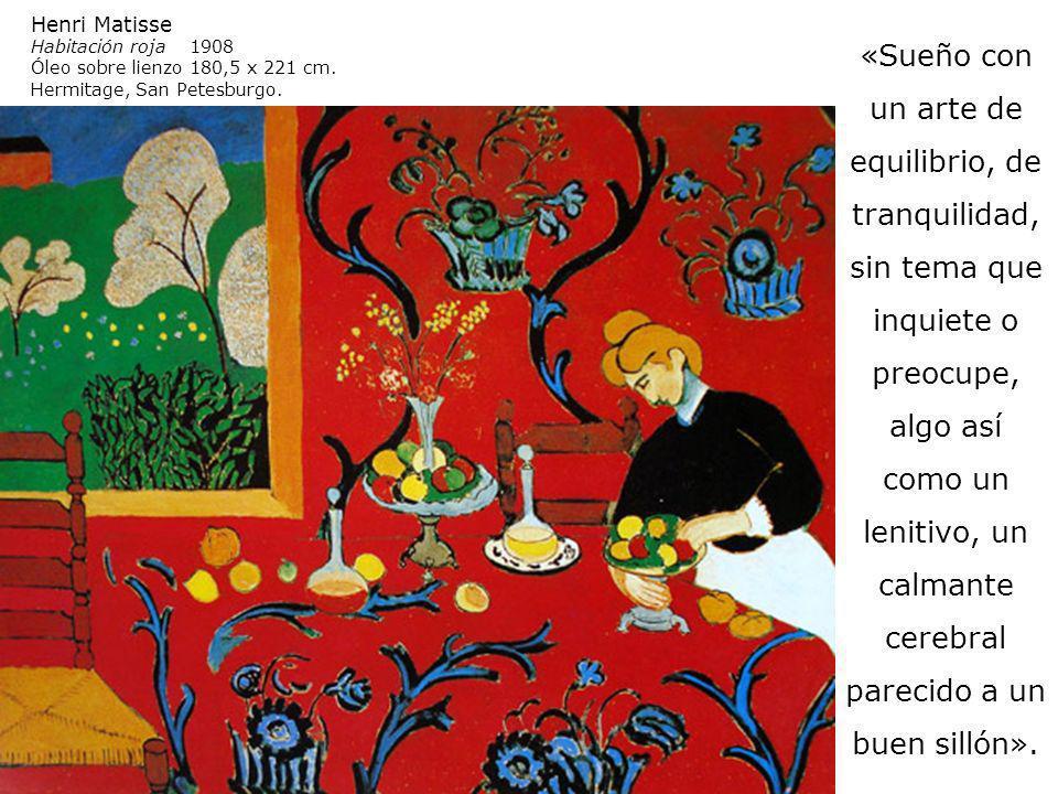 Henri Matisse Habitación roja 1908 Óleo sobre lienzo 180,5 x 221 cm. Hermitage, San Petesburgo. «Sueño con un arte de equilibrio, de tranquilidad, sin