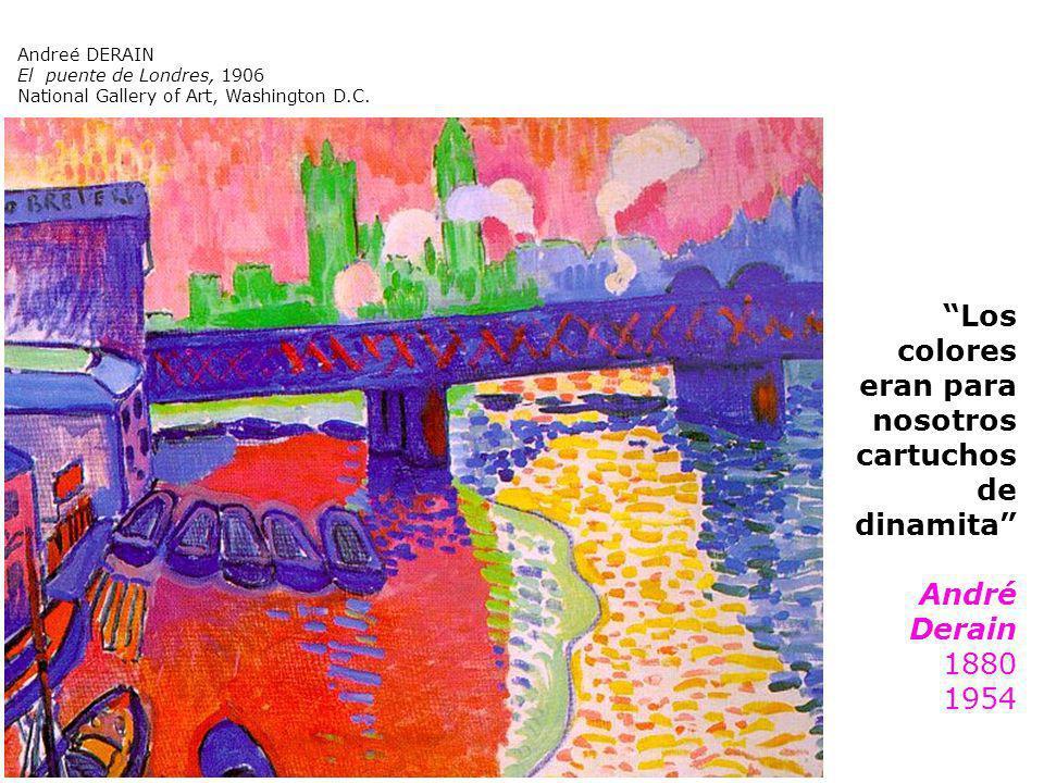 Los colores eran para nosotros cartuchos de dinamita André Derain 1880 1954 Andreé DERAIN El puente de Londres, 1906 National Gallery of Art, Washingt
