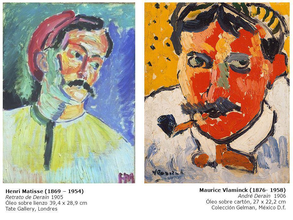 Maurice Vlaminck (1876- 1958) André Derain 1906 Óleo sobre cartón, 27 x 22,2 cm Colección Gelman, México D.f. Henri Matisse (1869 – 1954) Retrato de D
