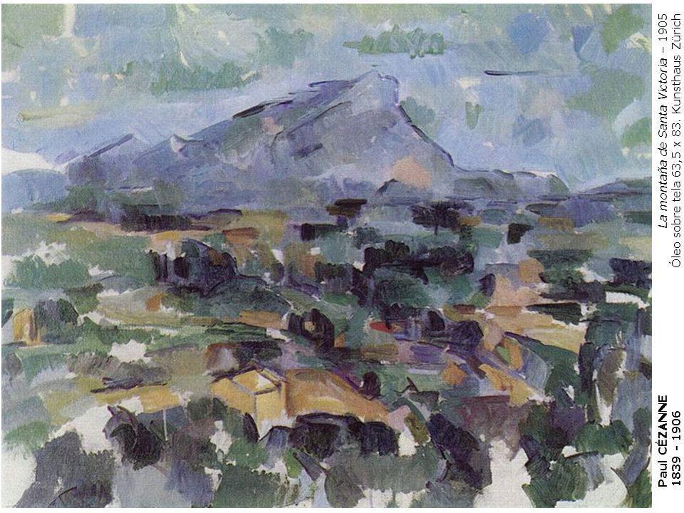 La montaña de Santa Victoria – 1905 Óleo sobre tela 63,5 x 83. Kunsthaus Zürich Paul CÉZANNE 1839 - 1906