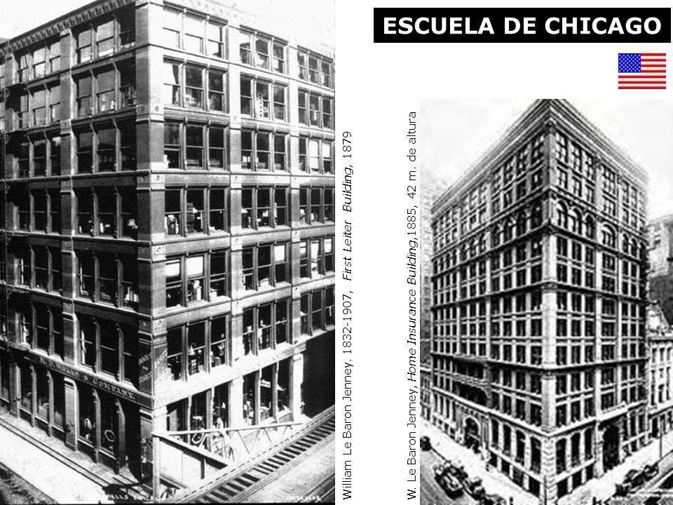 ESCUELA DE CHICAGO W. Le Baron Jenney, Home Insurance Building,1885, 42 m. de alturaWilliam Le Baron Jenney. 1832-1907, First Leiter Building, 1879