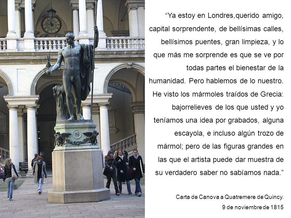 Antonio Canova 1757-1822 Napoleón divinizado Patio de la Pinacoteca de Brera Milán Ya estoy en Londres,querido amigo, capital sorprendente, de bellísimas calles, bellísimos puentes, gran limpieza, y lo que más me sorprende es que se ve por todas partes el bienestar de la humanidad.