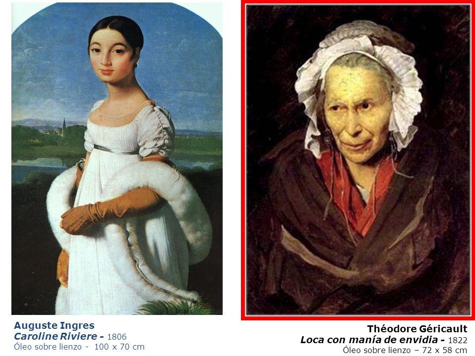 Auguste Ingres Caroline Riviere - 1806 Óleo sobre lienzo - 100 x 70 cm Théodore Géricault Loca con manía de envidia - 1822 Óleo sobre lienzo – 72 x 58 cm