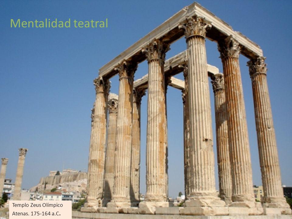 Mentalidad teatral Templo Zeus Olímpico Atenas. 175-164 a.C.