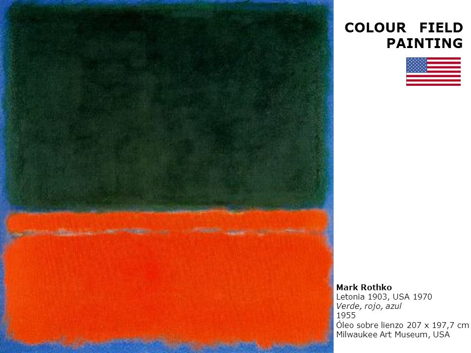 Mark Rothko Letonia 1903, USA 1970 Verde, rojo, azul 1955 Óleo sobre lienzo 207 x 197,7 cm Milwaukee Art Museum, USA COLOUR FIELD PAINTING