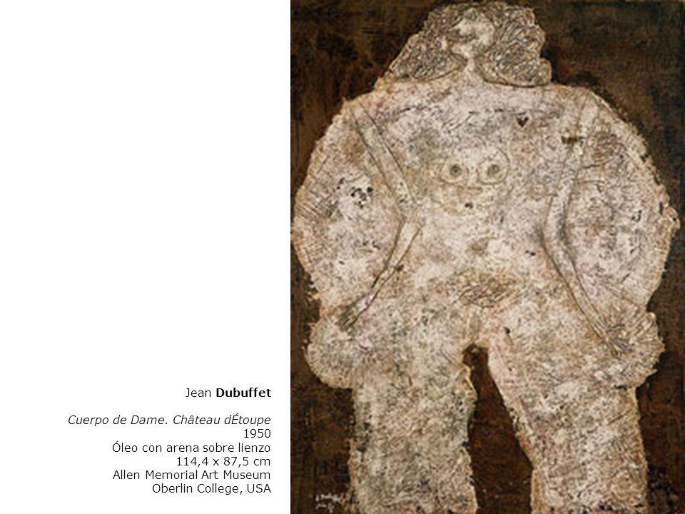 Jean Dubuffet Cuerpo de Dame. Château dÉtoupe 1950 Óleo con arena sobre lienzo 114,4 x 87,5 cm Allen Memorial Art Museum Oberlin College, USA