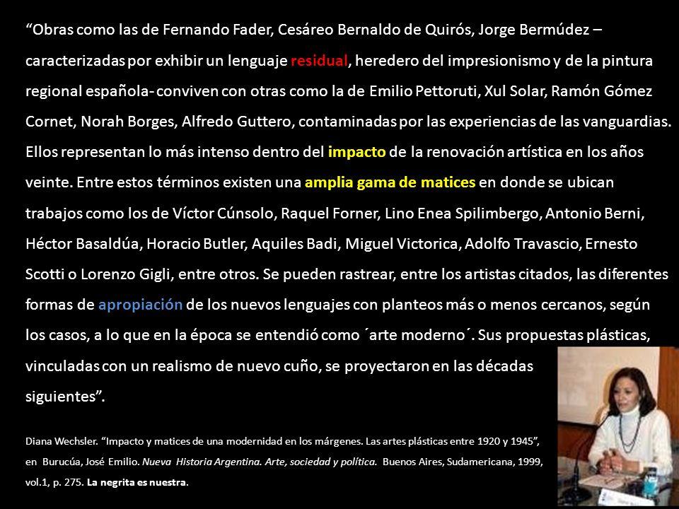 Obras como las de Fernando Fader, Cesáreo Bernaldo de Quirós, Jorge Bermúdez – caracterizadas por exhibir un lenguaje residual, heredero del impresion