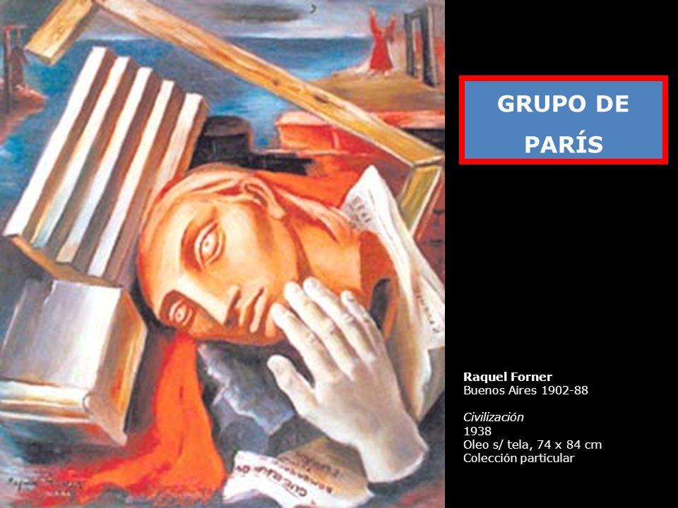 Raquel Forner Buenos Aires 1902-88 Civilización 1938 Oleo s/ tela, 74 x 84 cm Colección particular GRUPO DE PARÍS