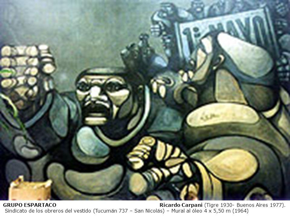 GRUPO ESPARTACO Ricardo Carpani (Tigre 1930- Buenos Aires 1977). Sindicato de los obreros del vestido (Tucumán 737 – San Nicolás) – Mural al óleo 4 x