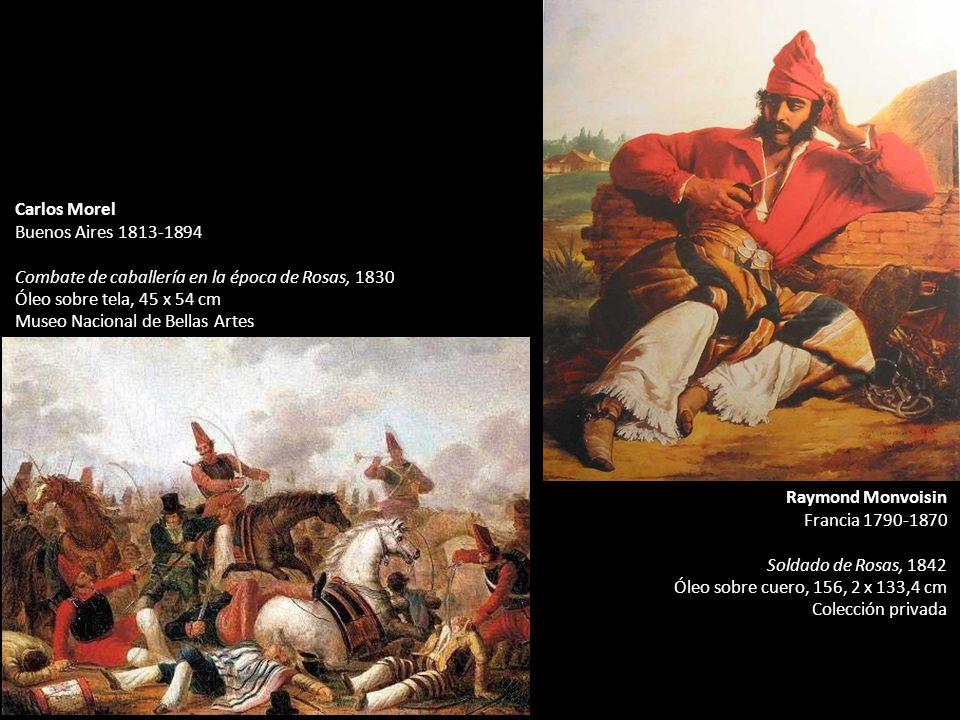 Raymond Monvoisin Francia 1790-1870 Soldado de Rosas, 1842 Óleo sobre cuero, 156, 2 x 133,4 cm Colección privada Carlos Morel Buenos Aires 1813-1894 C